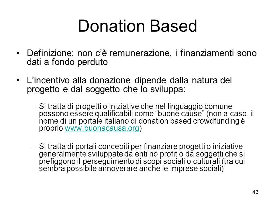 Donation Based Definizione: non c'è remunerazione, i finanziamenti sono dati a fondo perduto.