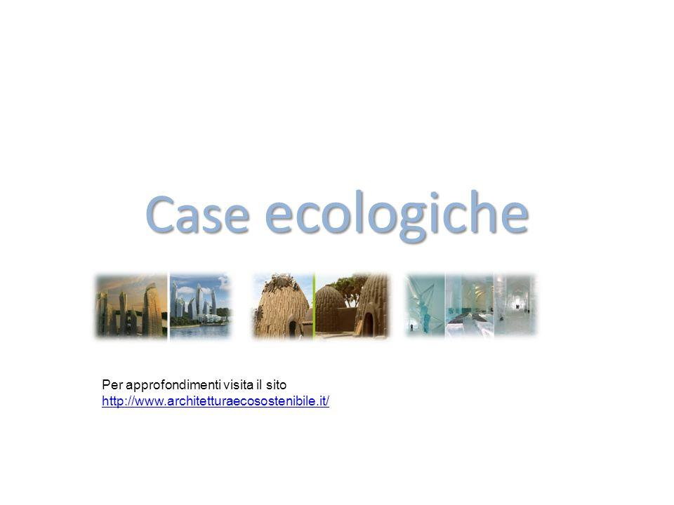Case ecologiche Per approfondimenti visita il sito