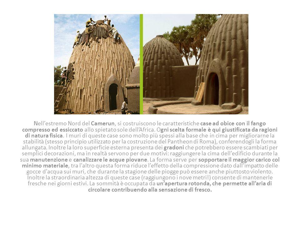 Nell'estremo Nord del Camerun, si costruiscono le caratteristiche case ad obice con il fango compresso ed essiccato allo spietato sole dell'Africa.