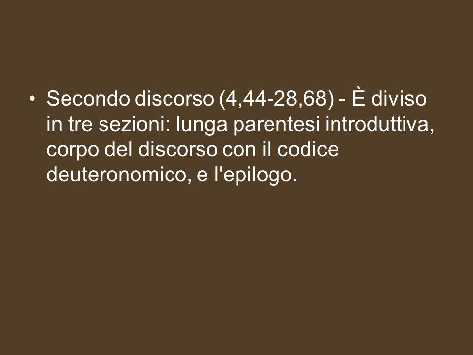 Secondo discorso (4,44-28,68) - È diviso in tre sezioni: lunga parentesi introduttiva, corpo del discorso con il codice deuteronomico, e l epilogo.