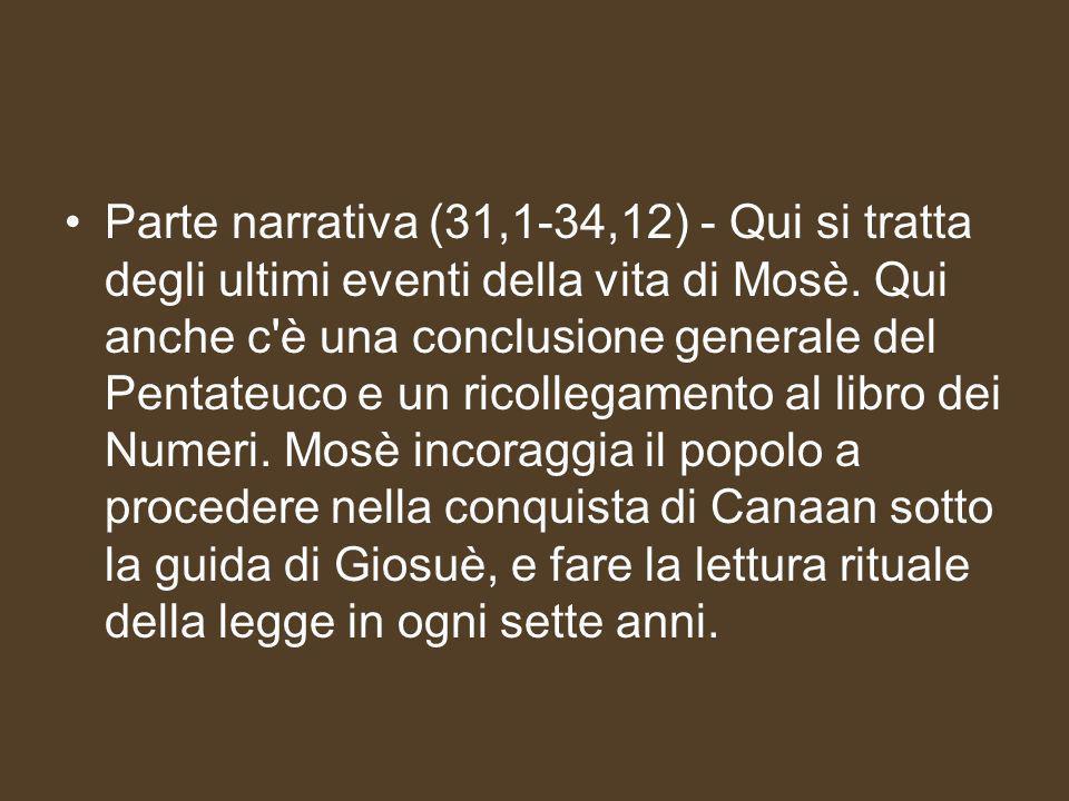Parte narrativa (31,1-34,12) - Qui si tratta degli ultimi eventi della vita di Mosè.