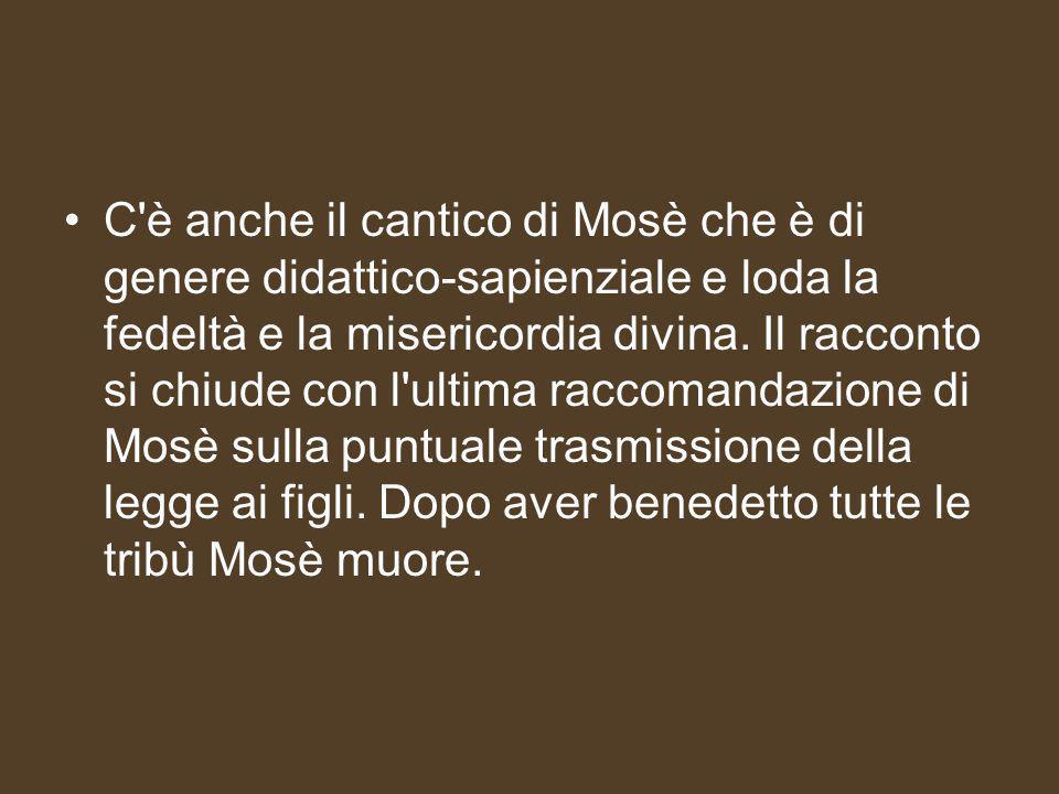 C è anche il cantico di Mosè che è di genere didattico-sapienziale e loda la fedeltà e la misericordia divina.
