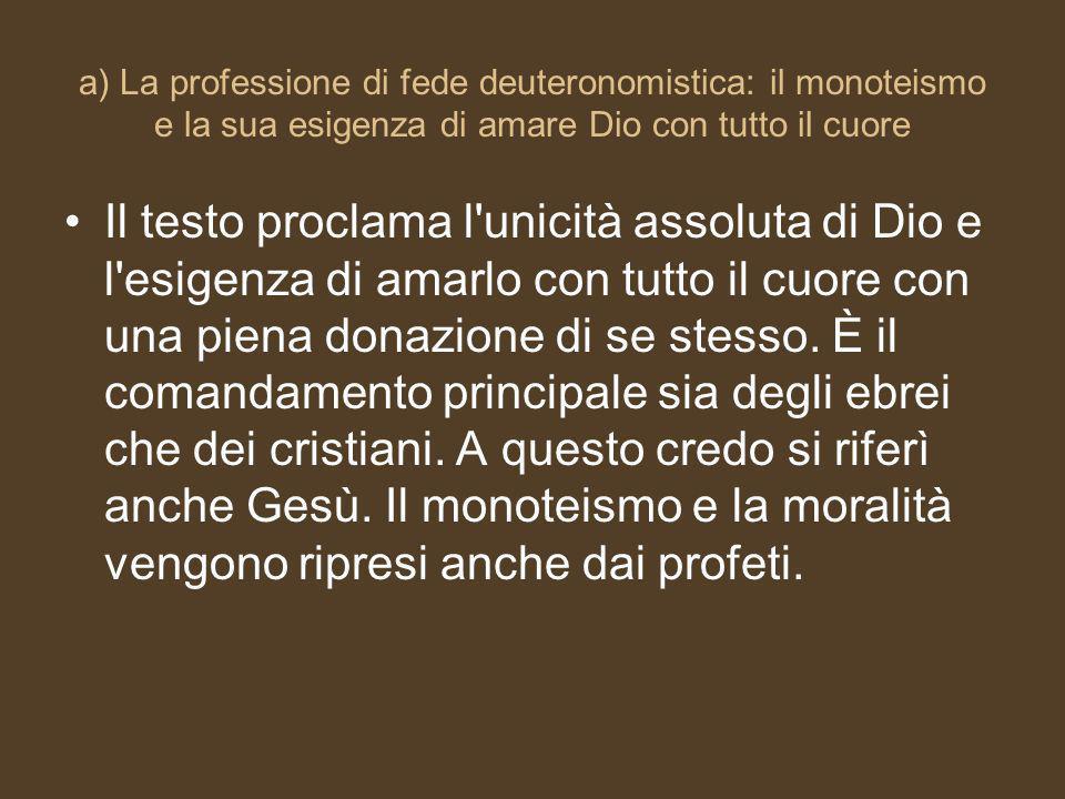 a) La professione di fede deuteronomistica: il monoteismo e la sua esigenza di amare Dio con tutto il cuore