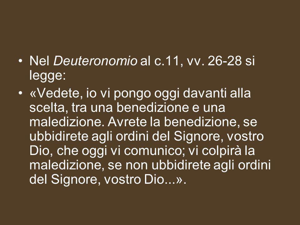 Nel Deuteronomio al c.11, vv. 26-28 si legge: