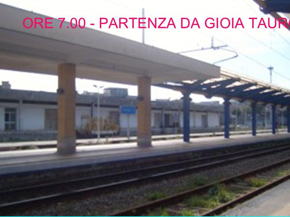 ORE 7.00 - PARTENZA DA GIOIA TAURO