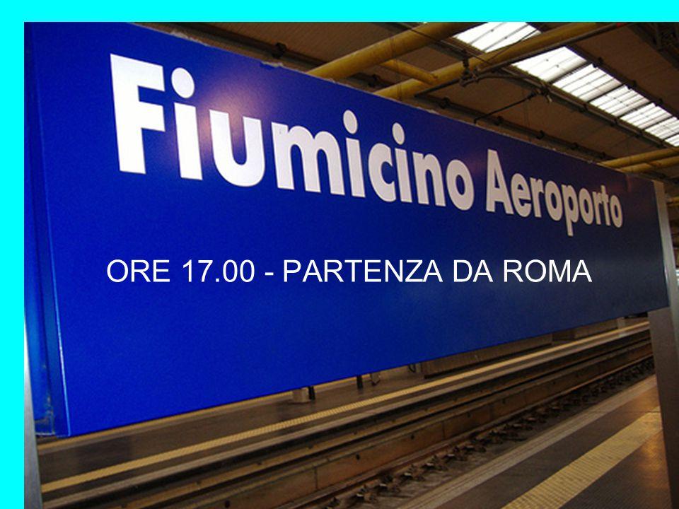 ORE 17.00 - PARTENZA DA ROMA