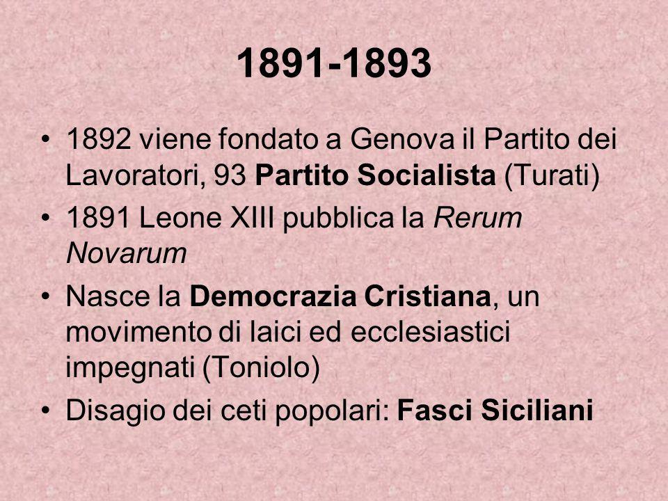1891-1893 1892 viene fondato a Genova il Partito dei Lavoratori, 93 Partito Socialista (Turati) 1891 Leone XIII pubblica la Rerum Novarum.