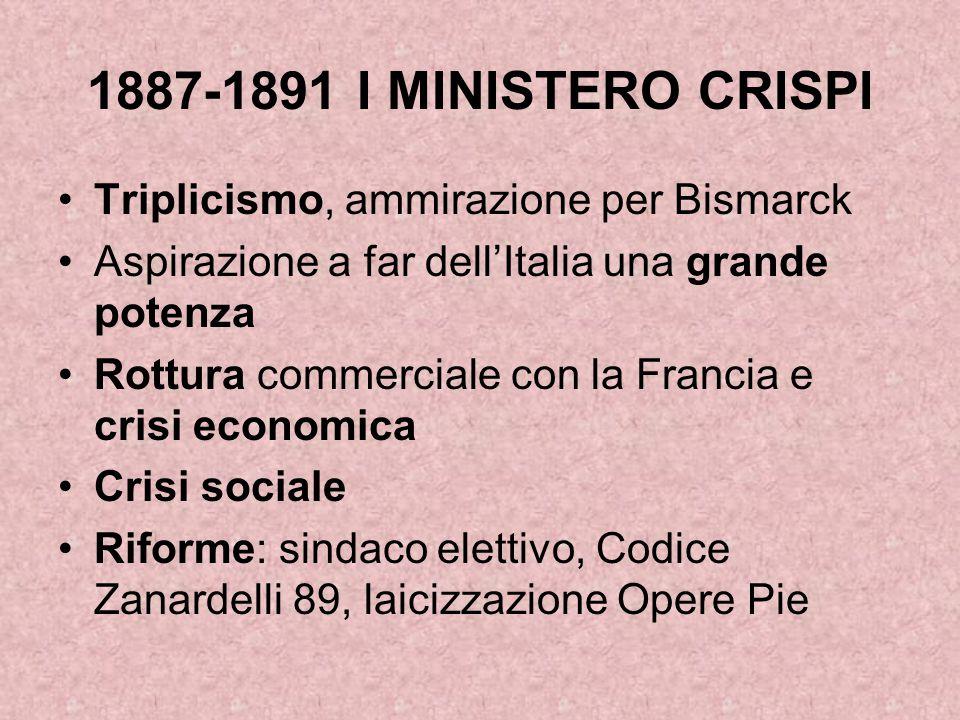 1887-1891 I MINISTERO CRISPI Triplicismo, ammirazione per Bismarck