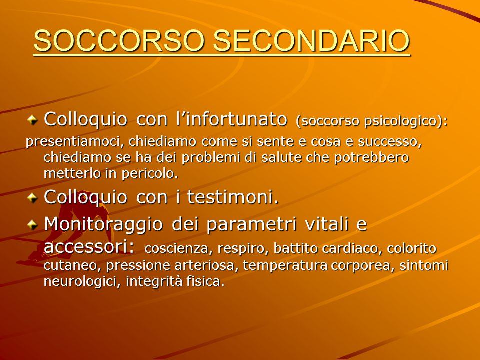 SOCCORSO SECONDARIO Colloquio con l'infortunato (soccorso psicologico):