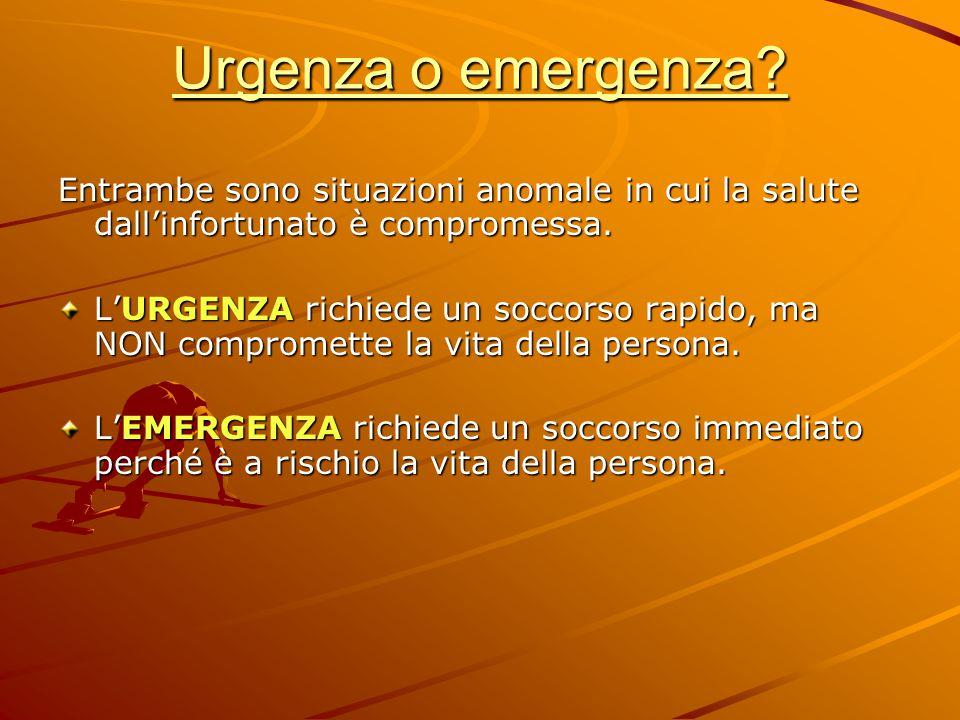 Urgenza o emergenza Entrambe sono situazioni anomale in cui la salute dall'infortunato è compromessa.