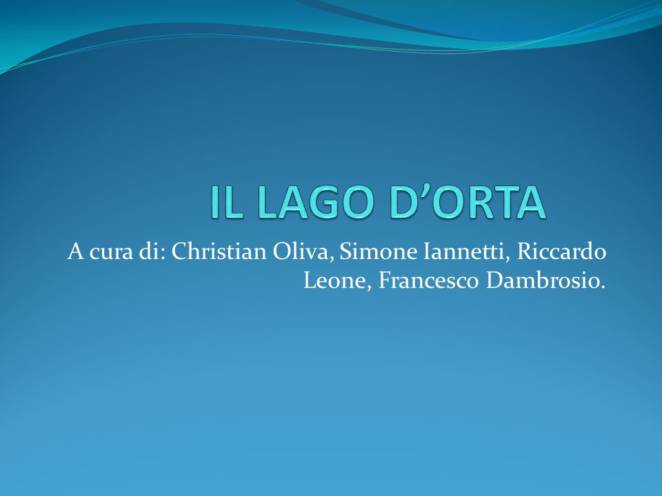IL LAGO D'ORTA A cura di: Christian Oliva, Simone Iannetti, Riccardo Leone, Francesco Dambrosio.