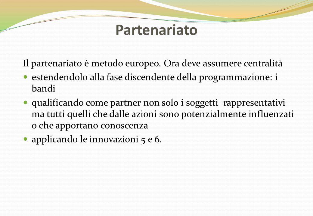 Partenariato Il partenariato è metodo europeo. Ora deve assumere centralità. estendendolo alla fase discendente della programmazione: i bandi.