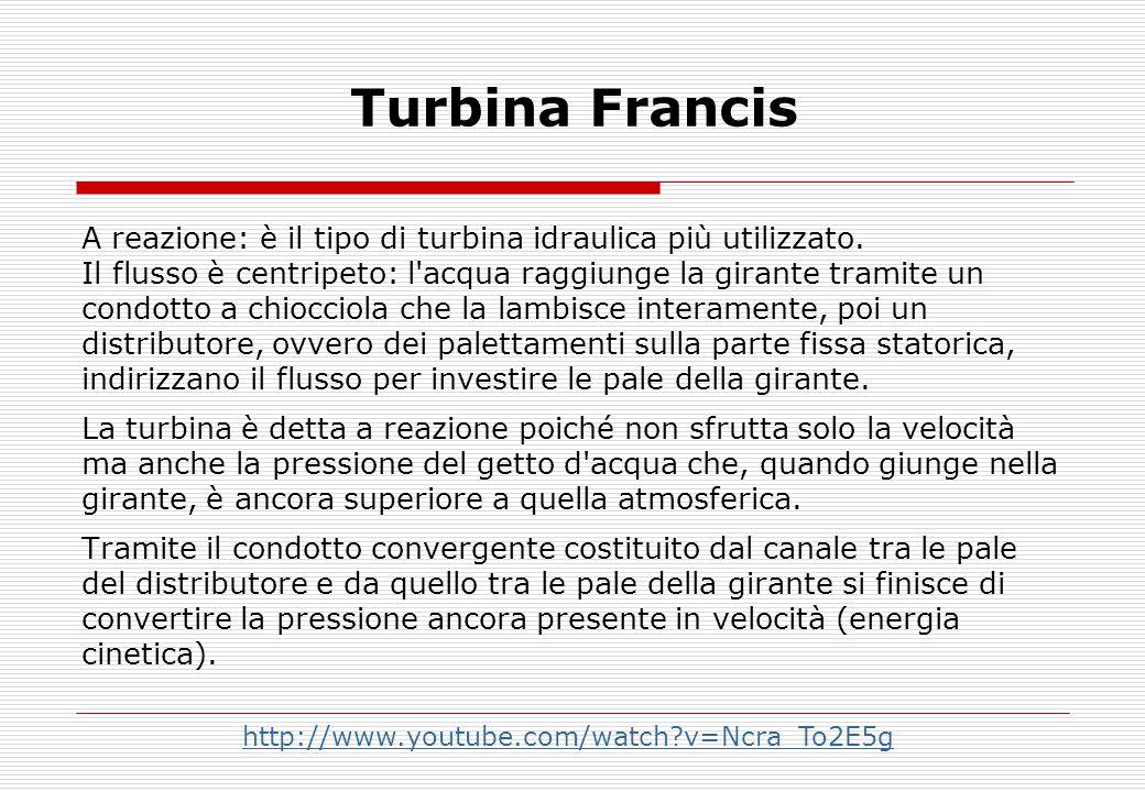 Turbina Francis A reazione: è il tipo di turbina idraulica più utilizzato. Il flusso è centripeto: l acqua raggiunge la girante tramite un.