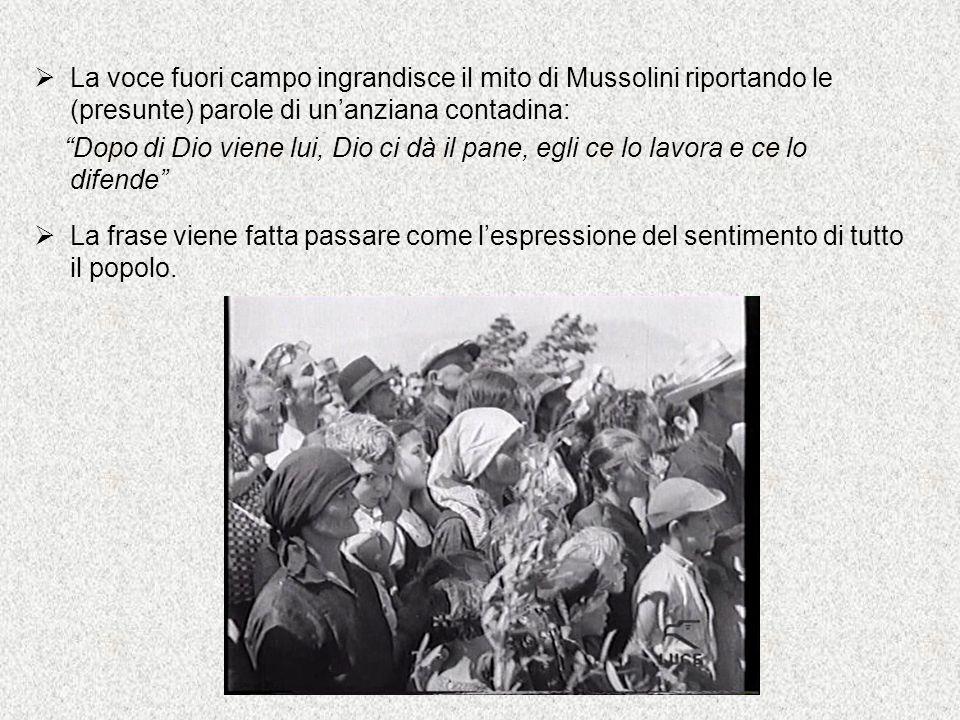 La voce fuori campo ingrandisce il mito di Mussolini riportando le (presunte) parole di un'anziana contadina: