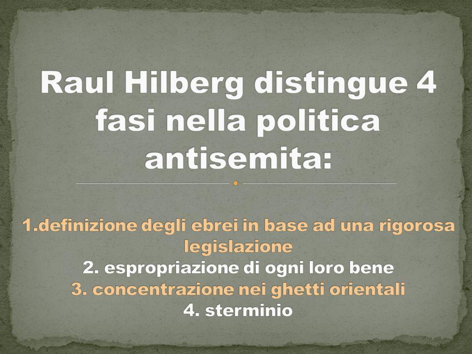 Raul Hilberg distingue 4 fasi nella politica antisemita: 1