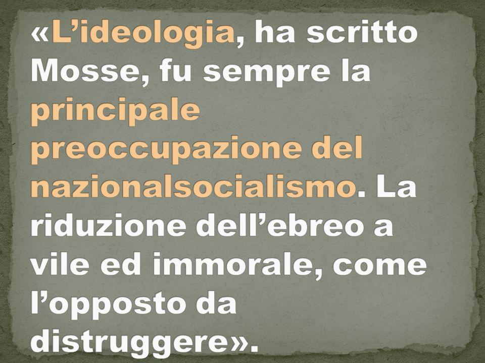 «L'ideologia, ha scritto Mosse, fu sempre la principale preoccupazione del nazionalsocialismo.