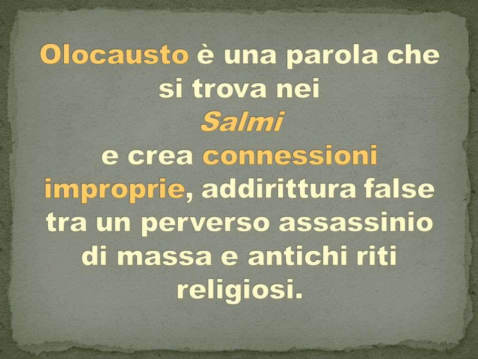 Olocausto è una parola che si trova nei Salmi e crea connessioni improprie, addirittura false tra un perverso assassinio di massa e antichi riti religiosi.