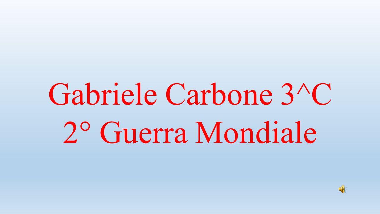 Gabriele Carbone 3^C 2° Guerra Mondiale