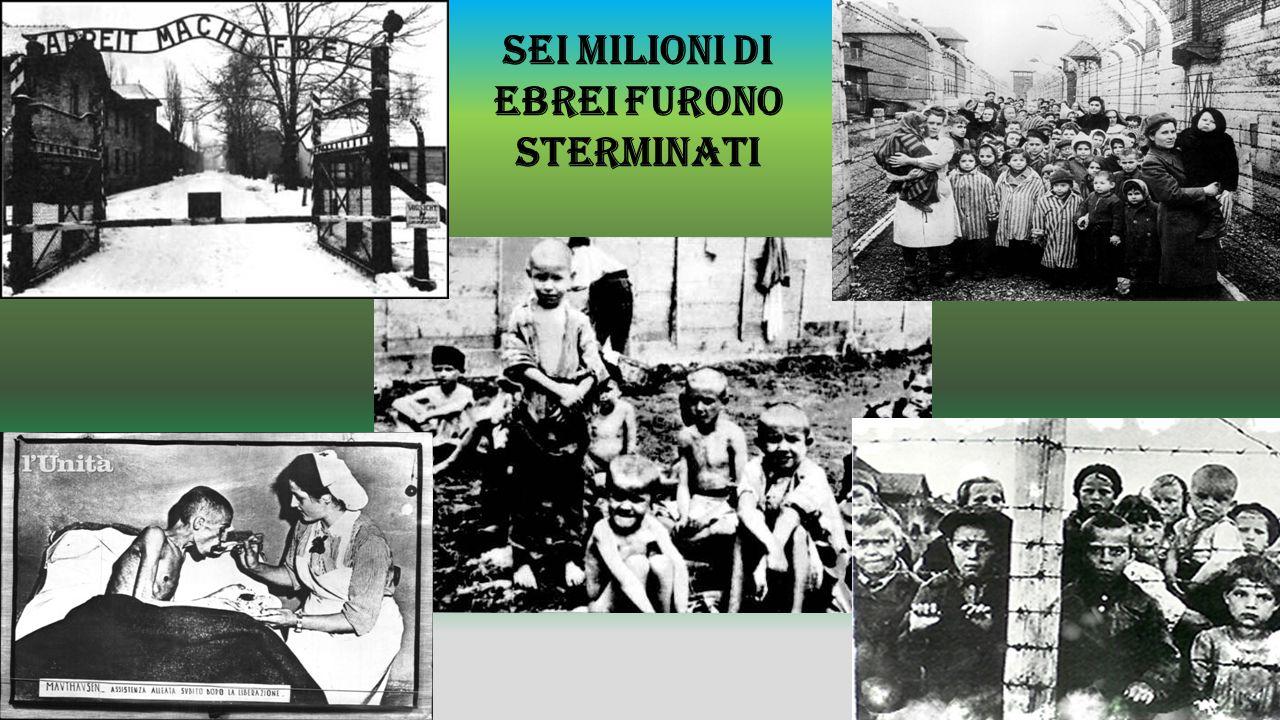 Sei milioni di ebrei furono sterminati