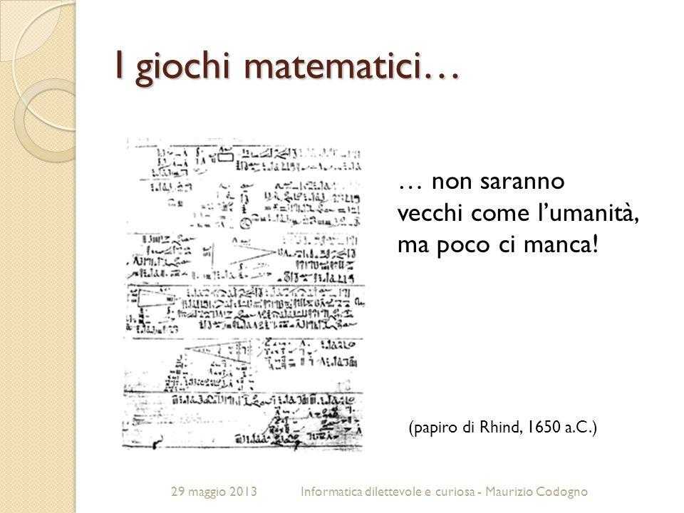 I giochi matematici… … non saranno vecchi come l'umanità, ma poco ci manca!