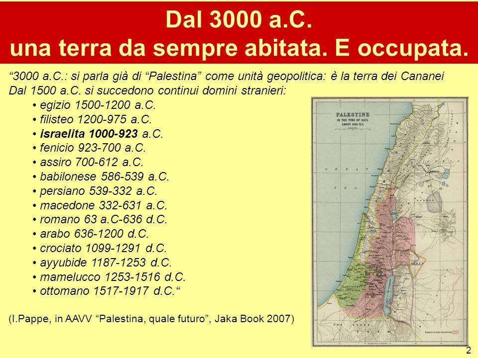Dal 3000 a.C. una terra da sempre abitata. E occupata.