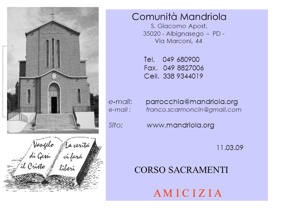Comunità Mandriola CORSO SACRAMENTI A M I C I Z I A Tel. 049 680900