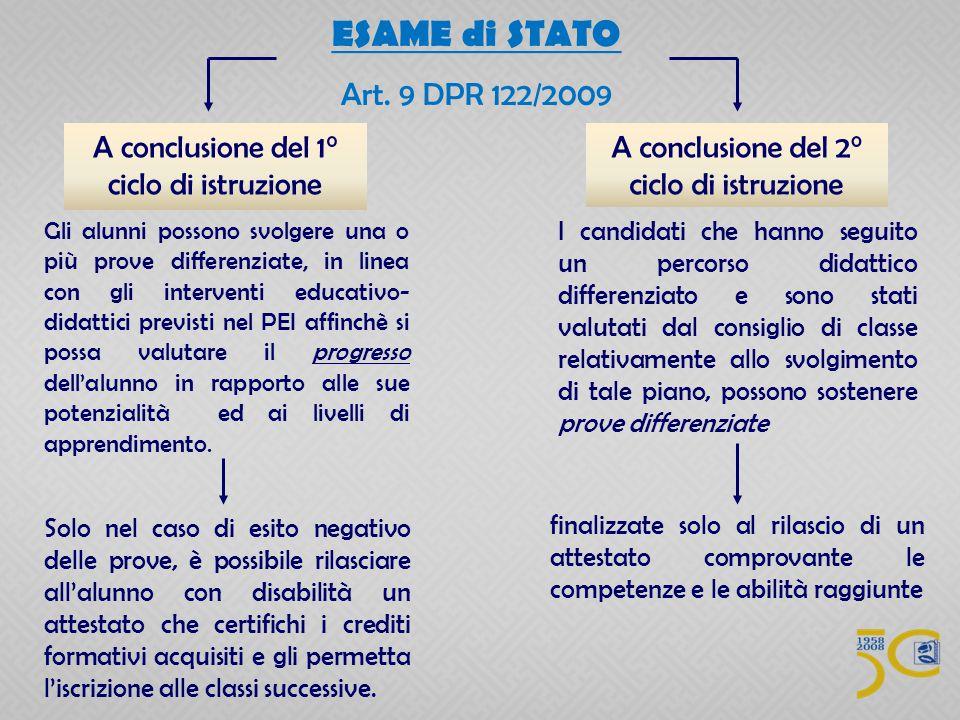 ESAME di STATO Art. 9 DPR 122/2009. A conclusione del 1° ciclo di istruzione. A conclusione del 2° ciclo di istruzione.