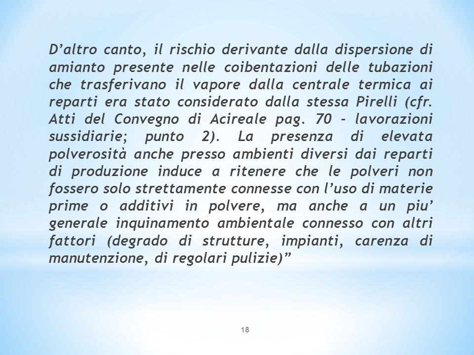 D'altro canto, il rischio derivante dalla dispersione di amianto presente nelle coibentazioni delle tubazioni che trasferivano il vapore dalla centrale termica ai reparti era stato considerato dalla stessa Pirelli (cfr.
