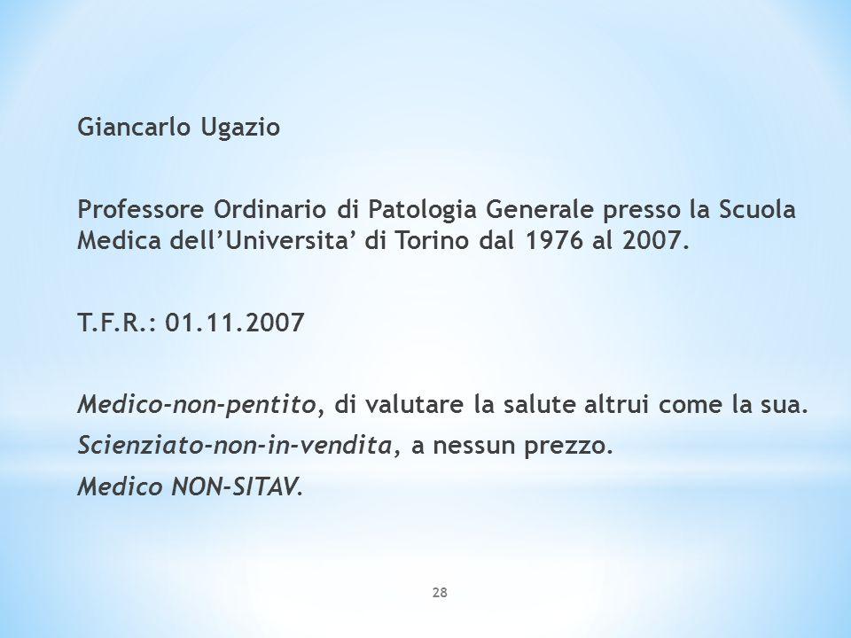 Giancarlo Ugazio Professore Ordinario di Patologia Generale presso la Scuola Medica dell'Universita' di Torino dal 1976 al 2007.