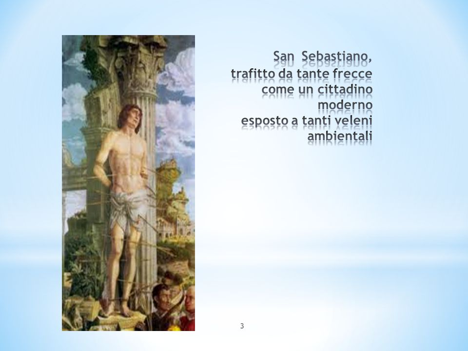 San Sebastiano, trafitto da tante frecce come un cittadino moderno esposto a tanti veleni ambientali