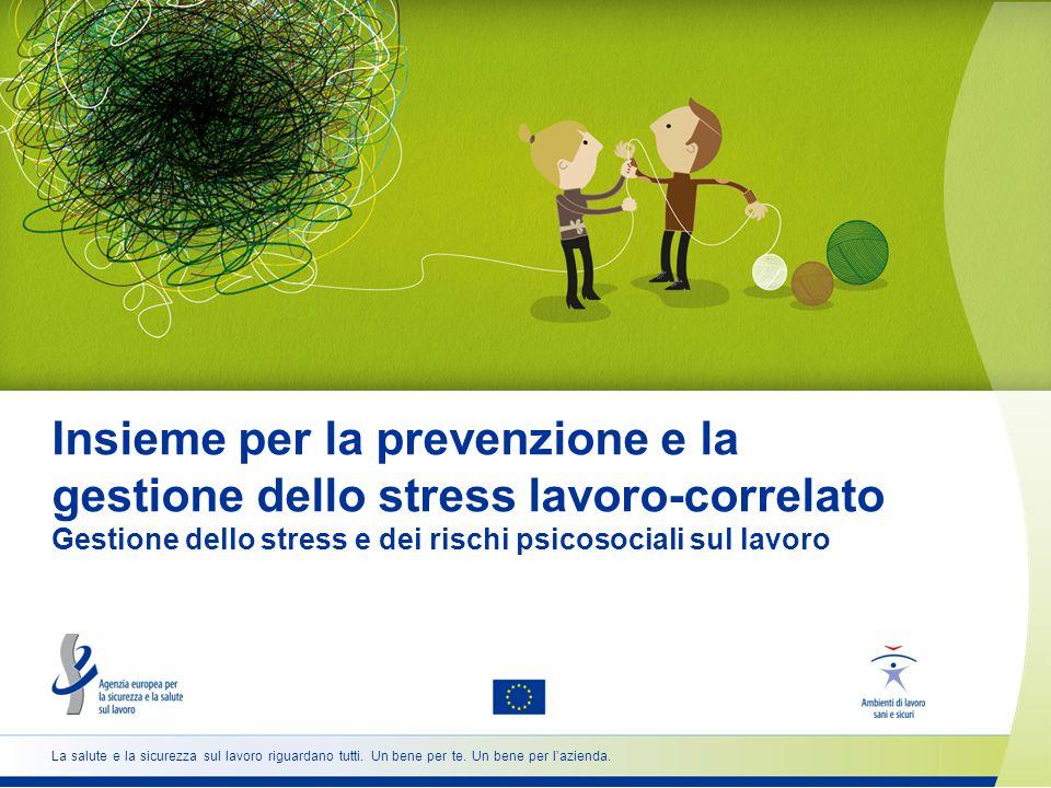 Insieme per la prevenzione e la gestione dello stress lavoro-correlato Gestione dello stress e dei rischi psicosociali sul lavoro