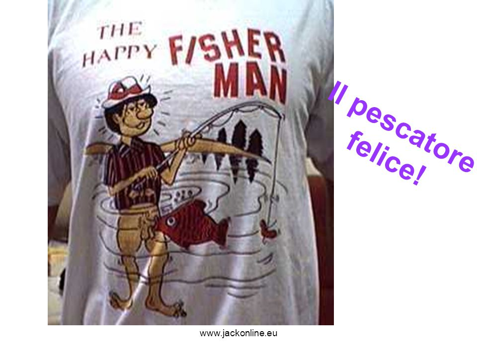 Il pescatore felice! www.jackonline.eu