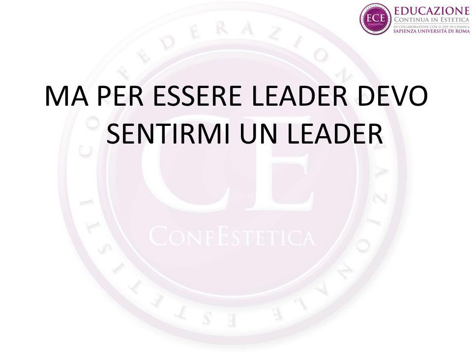 MA PER ESSERE LEADER DEVO SENTIRMI UN LEADER