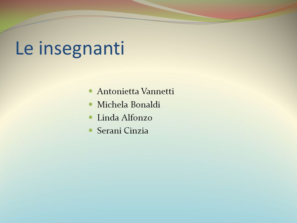 Le insegnanti Antonietta Vannetti Michela Bonaldi Linda Alfonzo