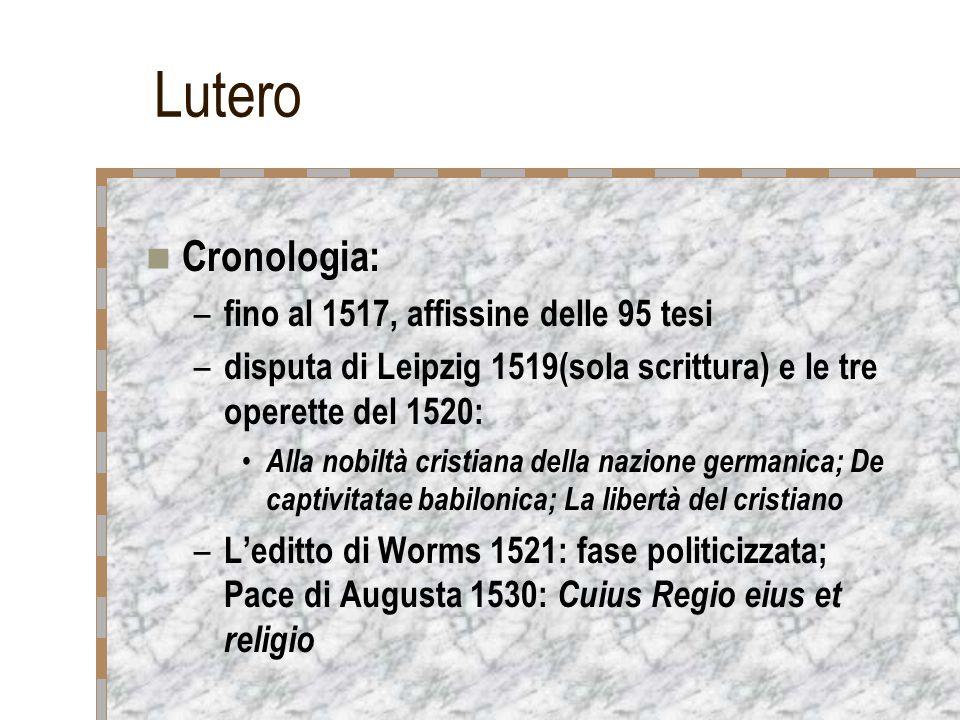 Lutero Cronologia: fino al 1517, affissine delle 95 tesi