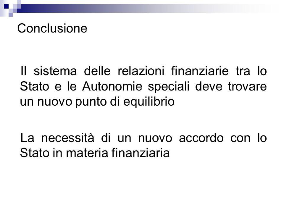 Conclusione Il sistema delle relazioni finanziarie tra lo Stato e le Autonomie speciali deve trovare un nuovo punto di equilibrio.