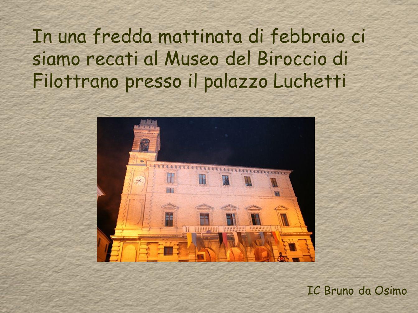 In una fredda mattinata di febbraio ci siamo recati al Museo del Biroccio di Filottrano presso il palazzo Luchetti