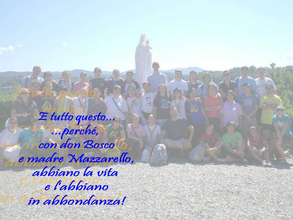 E tutto questo... ...perché, con don Bosco e madre Mazzarello,