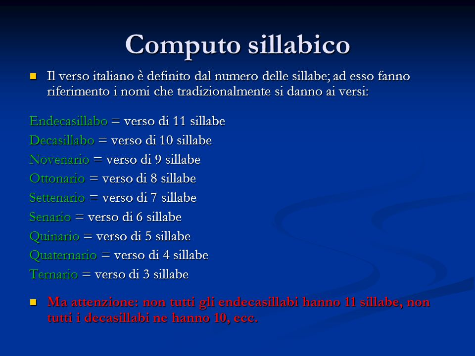 Computo sillabico Il verso italiano è definito dal numero delle sillabe; ad esso fanno riferimento i nomi che tradizionalmente si danno ai versi:
