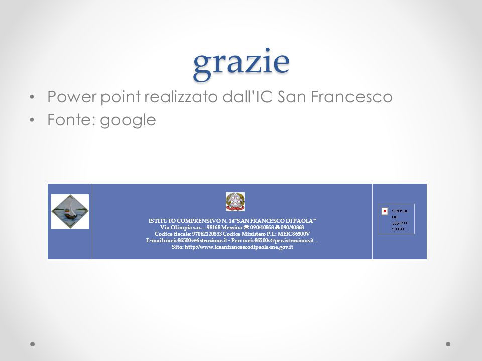 grazie Power point realizzato dall'IC San Francesco Fonte: google