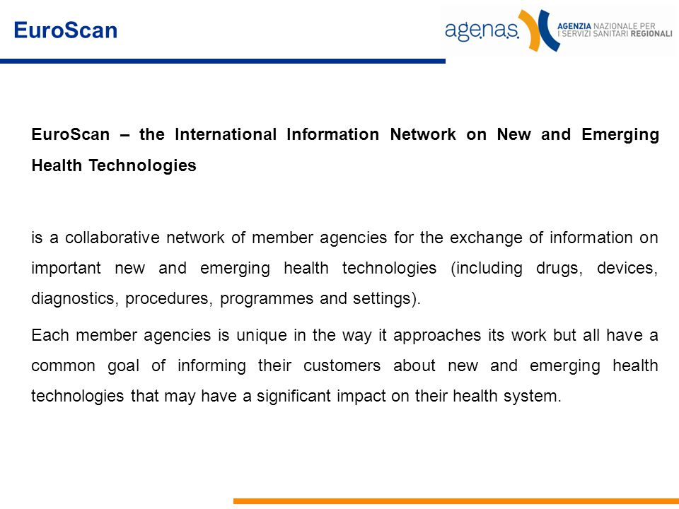 EuroScan EuroScan – the International Information Network on New and Emerging Health Technologies.