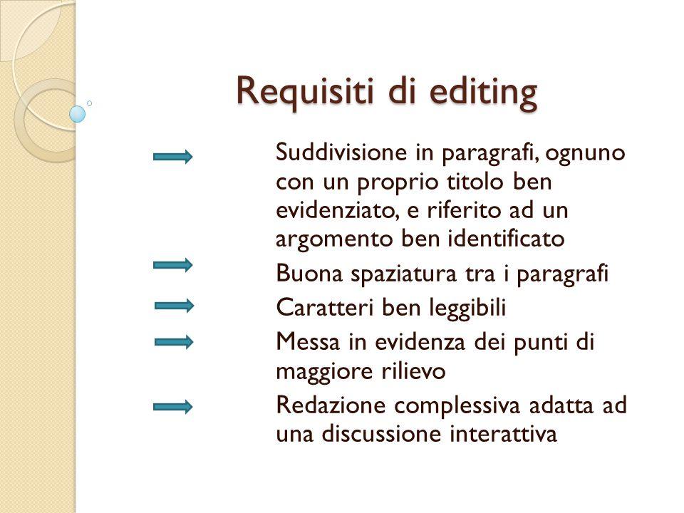 Requisiti di editing Suddivisione in paragrafi, ognuno con un proprio titolo ben evidenziato, e riferito ad un argomento ben identificato.