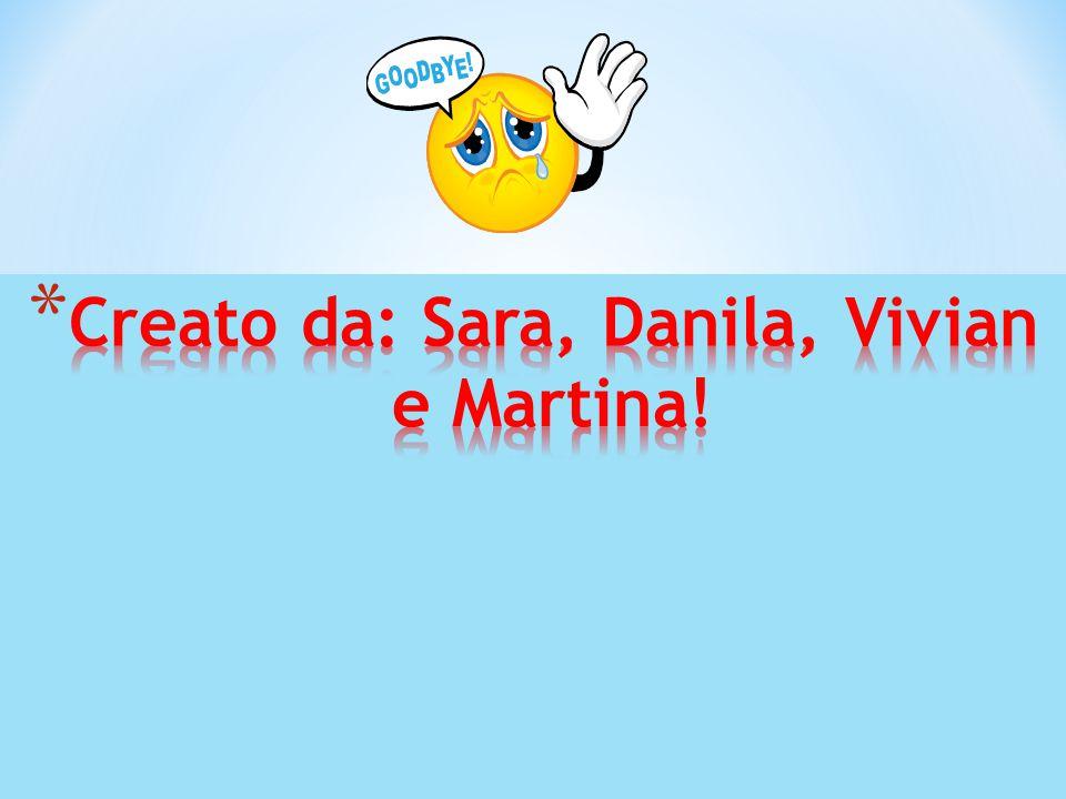 Creato da: Sara, Danila, Vivian e Martina!