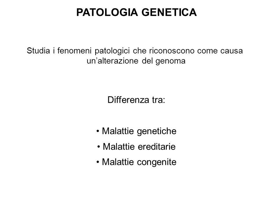 PATOLOGIA GENETICA Differenza tra: Malattie genetiche