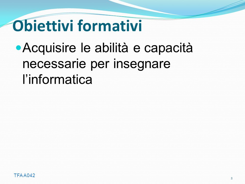 Obiettivi formativi Acquisire le abilità e capacità necessarie per insegnare l'informatica