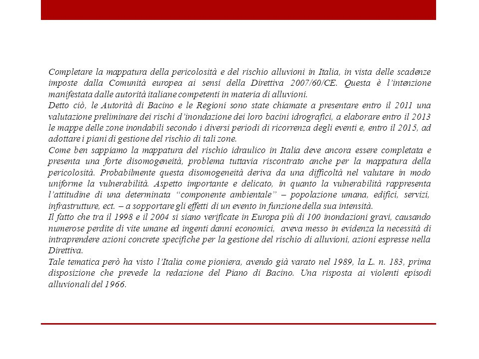 Completare la mappatura della pericolosità e del rischio alluvioni in Italia, in vista delle scadenze imposte dalla Comunità europea ai sensi della Direttiva 2007/60/CE. Questa è l'intenzione manifestata dalle autorità italiane competenti in materia di alluvioni.