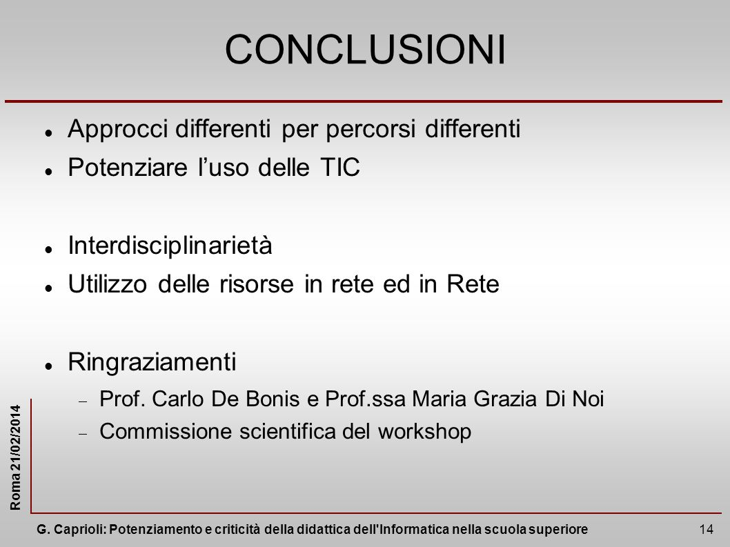 CONCLUSIONI Approcci differenti per percorsi differenti