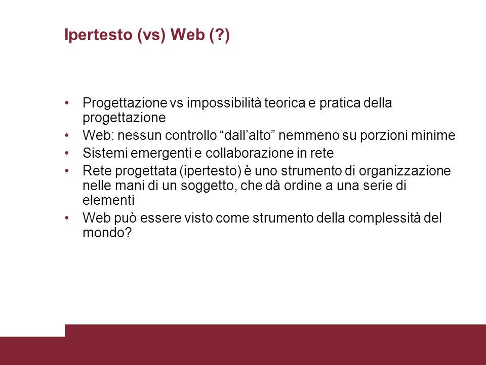 Ipertesto (vs) Web ( ) Progettazione vs impossibilità teorica e pratica della progettazione.