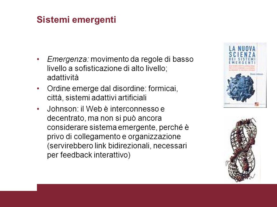 Sistemi emergenti Emergenza: movimento da regole di basso livello a sofisticazione di alto livello; adattività.