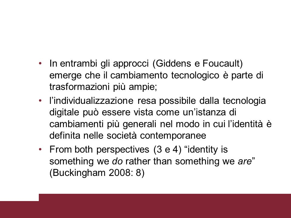 In entrambi gli approcci (Giddens e Foucault) emerge che il cambiamento tecnologico è parte di trasformazioni più ampie;